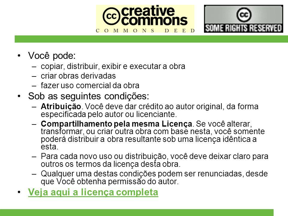Você pode: –copiar, distribuir, exibir e executar a obra –criar obras derivadas –fazer uso comercial da obra Sob as seguintes condições: –Atribuição.