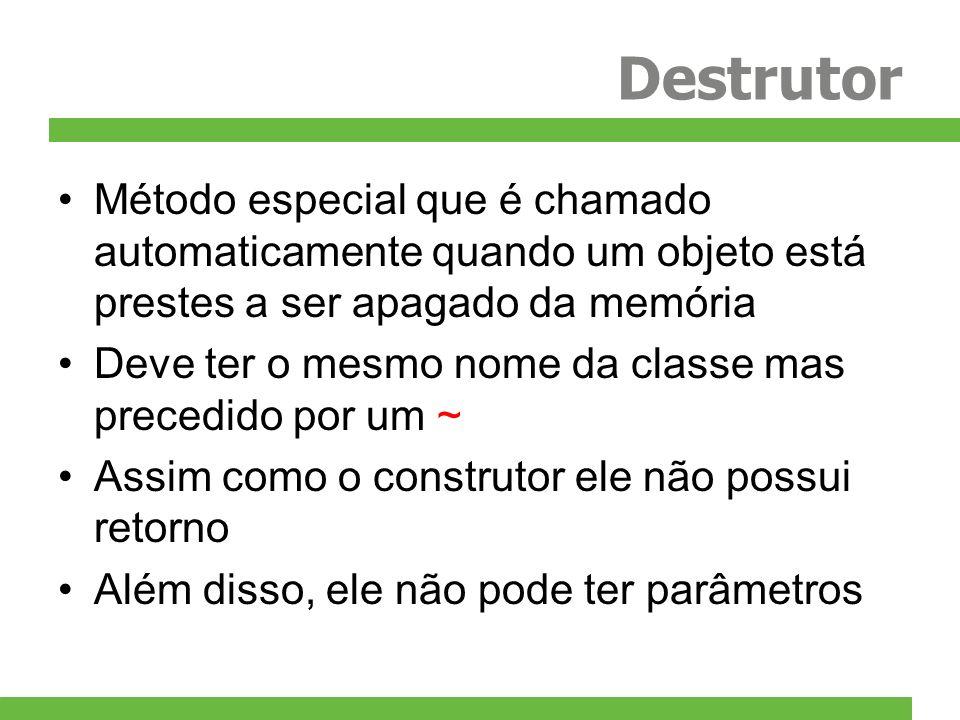 Destrutor Método especial que é chamado automaticamente quando um objeto está prestes a ser apagado da memória Deve ter o mesmo nome da classe mas pre