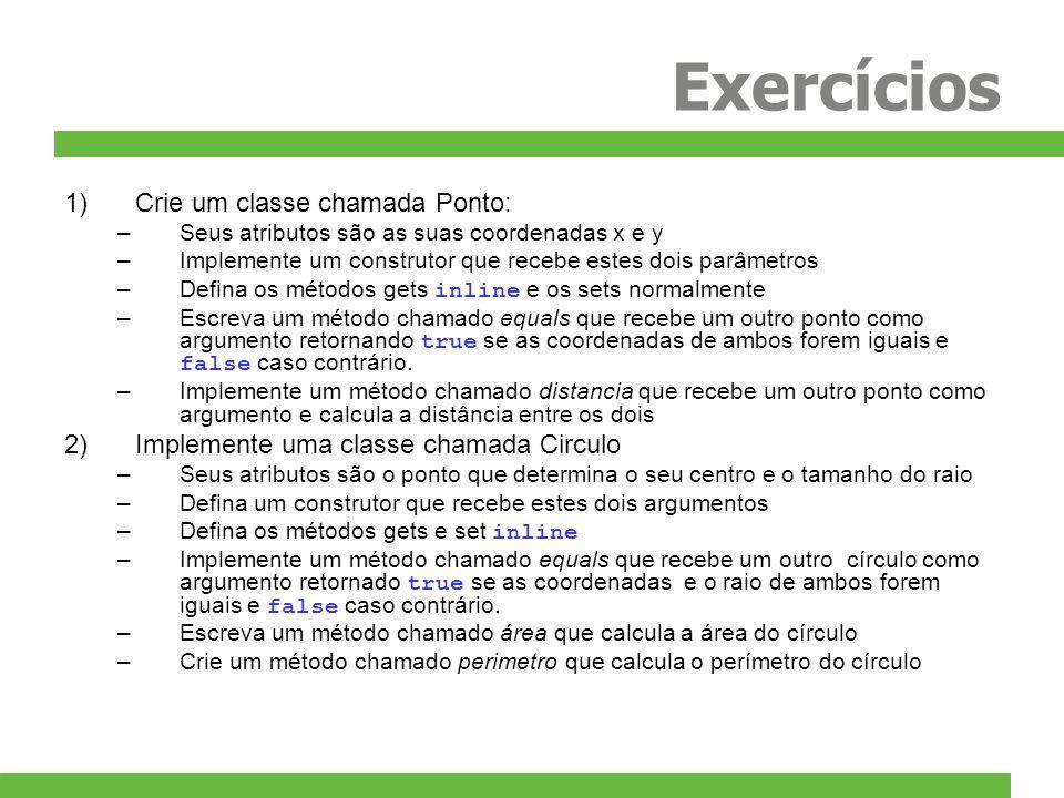 Exercícios 1)Crie um classe chamada Ponto: –Seus atributos são as suas coordenadas x e y –Implemente um construtor que recebe estes dois parâmetros –D