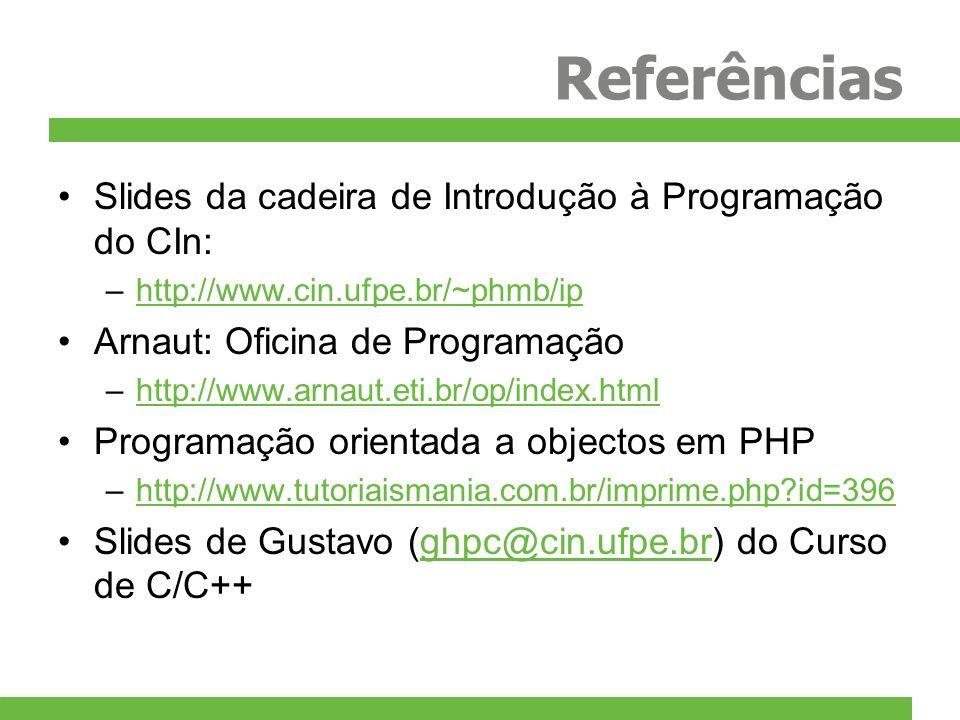 Referências Slides da cadeira de Introdução à Programação do CIn: –http://www.cin.ufpe.br/~phmb/iphttp://www.cin.ufpe.br/~phmb/ip Arnaut: Oficina de P