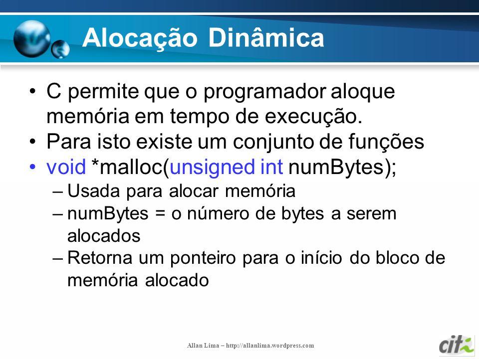 Allan Lima – http://allanlima.wordpress.com Alocação Dinâmica C permite que o programador aloque memória em tempo de execução. Para isto existe um con