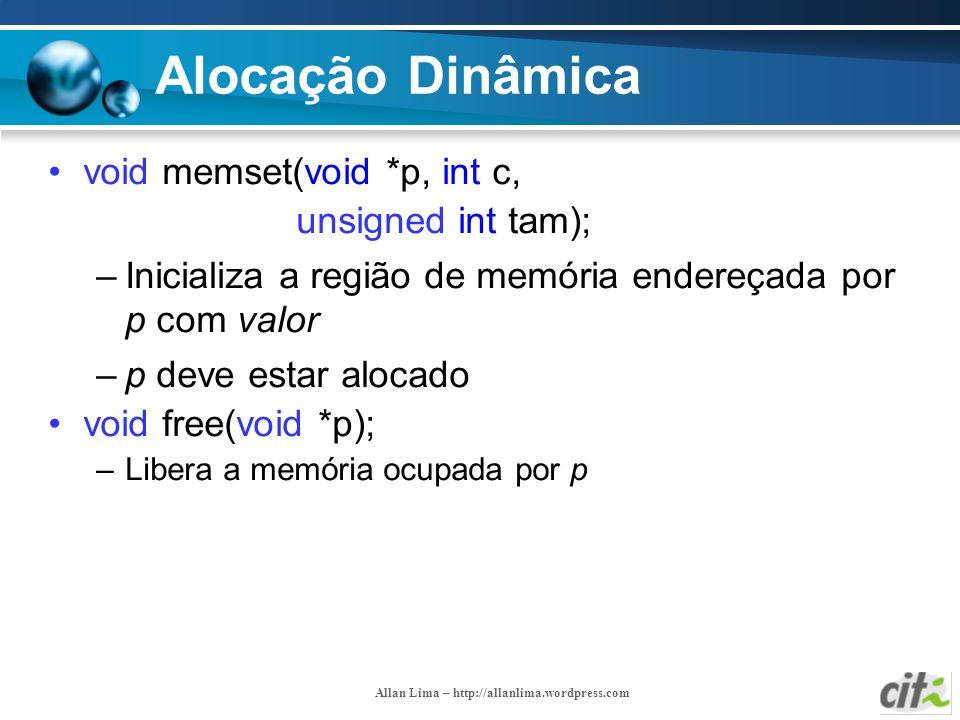 Allan Lima – http://allanlima.wordpress.com Alocação Dinâmica void memset(void *p, int c, unsigned int tam); –Inicializa a região de memória endereçad
