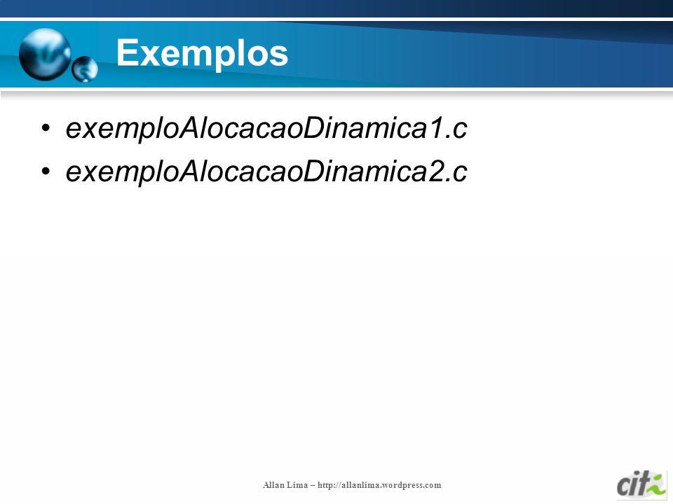 Allan Lima – http://allanlima.wordpress.com Exemplos exemploAlocacaoDinamica1.c exemploAlocacaoDinamica2.c