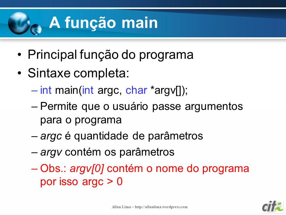Allan Lima – http://allanlima.wordpress.com A função main Principal função do programa Sintaxe completa: –int main(int argc, char *argv[]); –Permite q