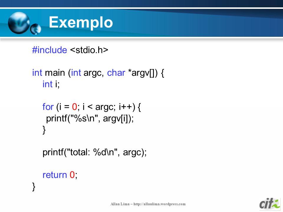 Allan Lima – http://allanlima.wordpress.com Exemplo #include int main (int argc, char *argv[]) { int i; for (i = 0; i < argc; i++) { printf(