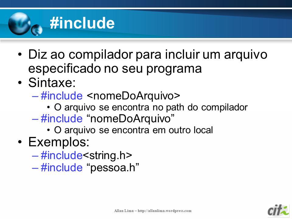 Allan Lima – http://allanlima.wordpress.com #include Diz ao compilador para incluir um arquivo especificado no seu programa Sintaxe: –#include O arqui