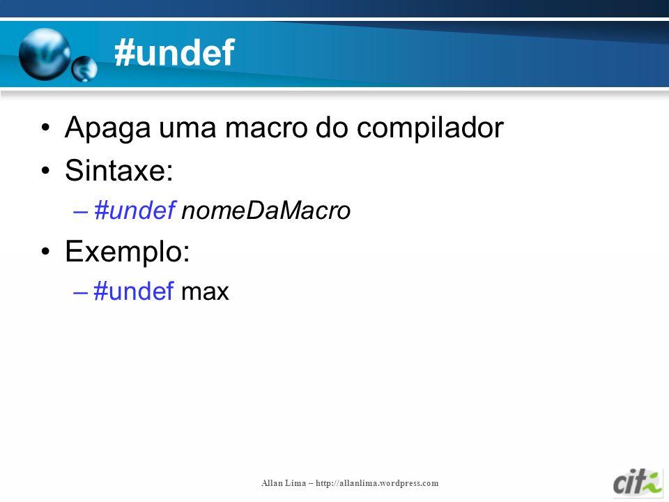 Allan Lima – http://allanlima.wordpress.com #undef Apaga uma macro do compilador Sintaxe: –#undef nomeDaMacro Exemplo: –#undef max