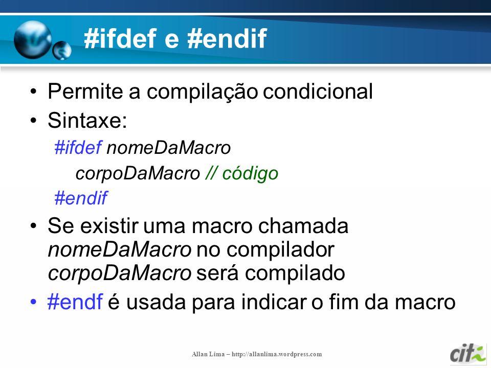 Allan Lima – http://allanlima.wordpress.com #ifdef e #endif Permite a compilação condicional Sintaxe: #ifdef nomeDaMacro corpoDaMacro // código #endif