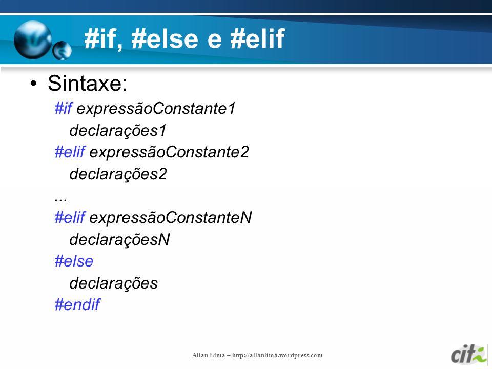 Allan Lima – http://allanlima.wordpress.com #if, #else e #elif Sintaxe: #if expressãoConstante1 declarações1 #elif expressãoConstante2 declarações2...