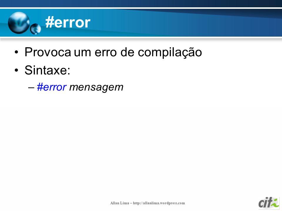 Allan Lima – http://allanlima.wordpress.com #error Provoca um erro de compilação Sintaxe: –#error mensagem