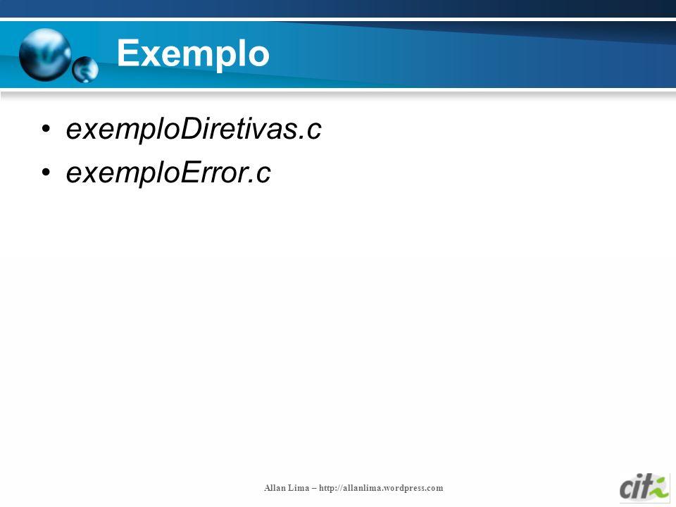 Allan Lima – http://allanlima.wordpress.com Exemplo exemploDiretivas.c exemploError.c