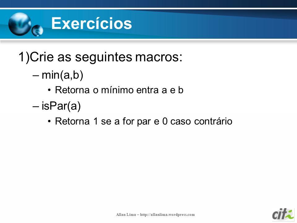 Allan Lima – http://allanlima.wordpress.com Exercícios 1)Crie as seguintes macros: –min(a,b) Retorna o mínimo entra a e b –isPar(a) Retorna 1 se a for