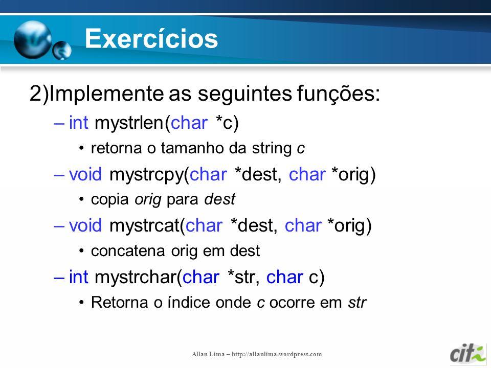 Allan Lima – http://allanlima.wordpress.com Exercícios 2)Implemente as seguintes funções: –int mystrlen(char *c) retorna o tamanho da string c –void m