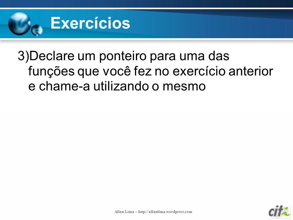 Allan Lima – http://allanlima.wordpress.com Exercícios 3)Declare um ponteiro para uma das funções que você fez no exercício anterior e chame-a utiliza