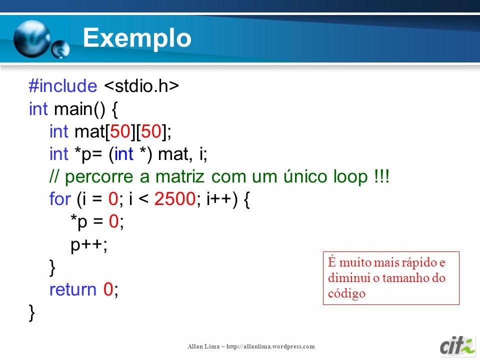 Allan Lima – http://allanlima.wordpress.com Exemplo #include int main() { int mat[50][50]; int *p= (int *) mat, i; // percorre a matriz com um único l
