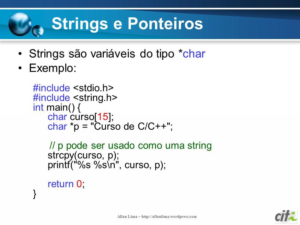 Allan Lima – http://allanlima.wordpress.com Strings e Ponteiros Strings são variáveis do tipo *char Exemplo: #include int main() { char curso[15]; cha