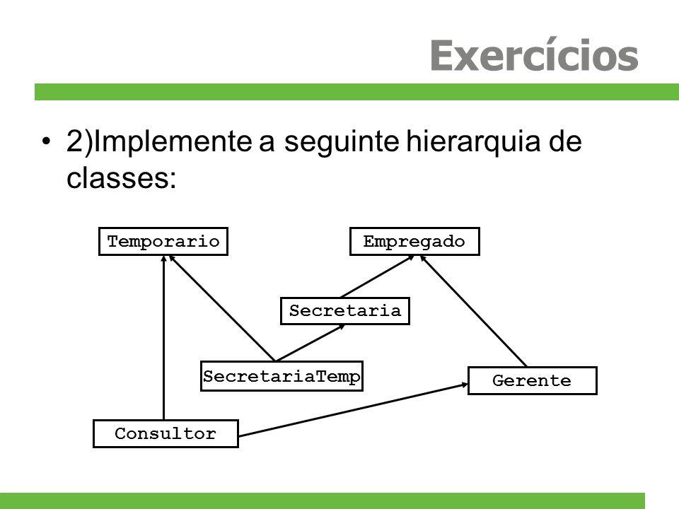 Exercícios 2)Implemente a seguinte hierarquia de classes: Empregado Secretaria Gerente SecretariaTemp Temporario Consultor