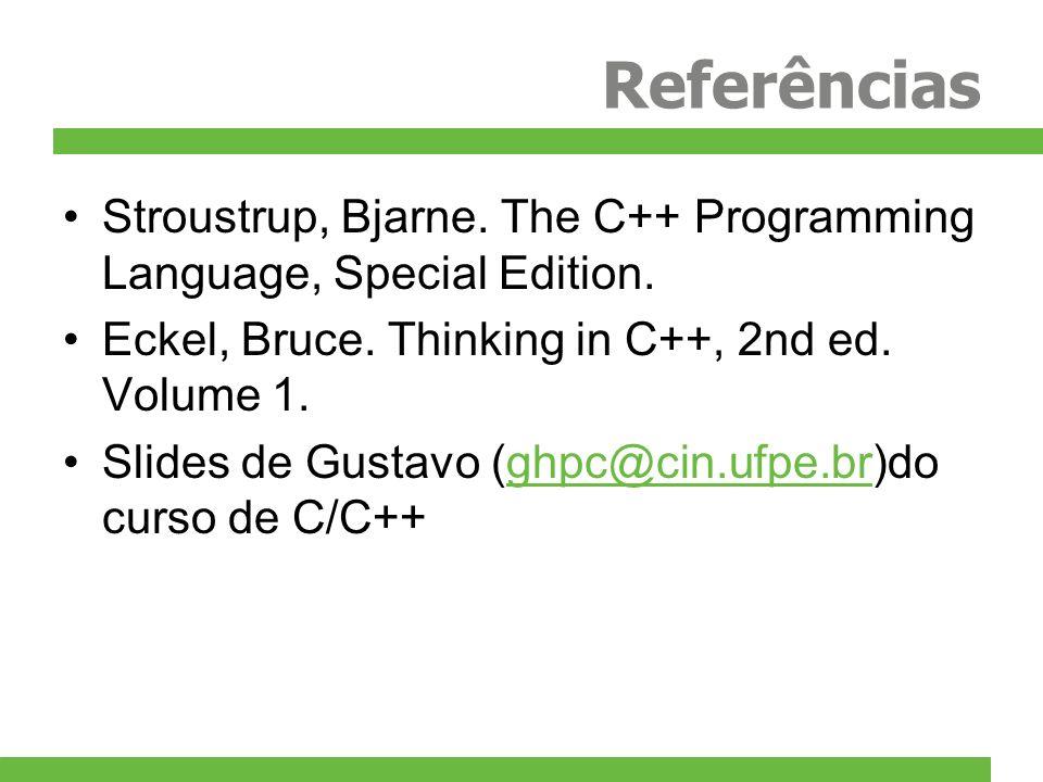 Referências Stroustrup, Bjarne.The C++ Programming Language, Special Edition.