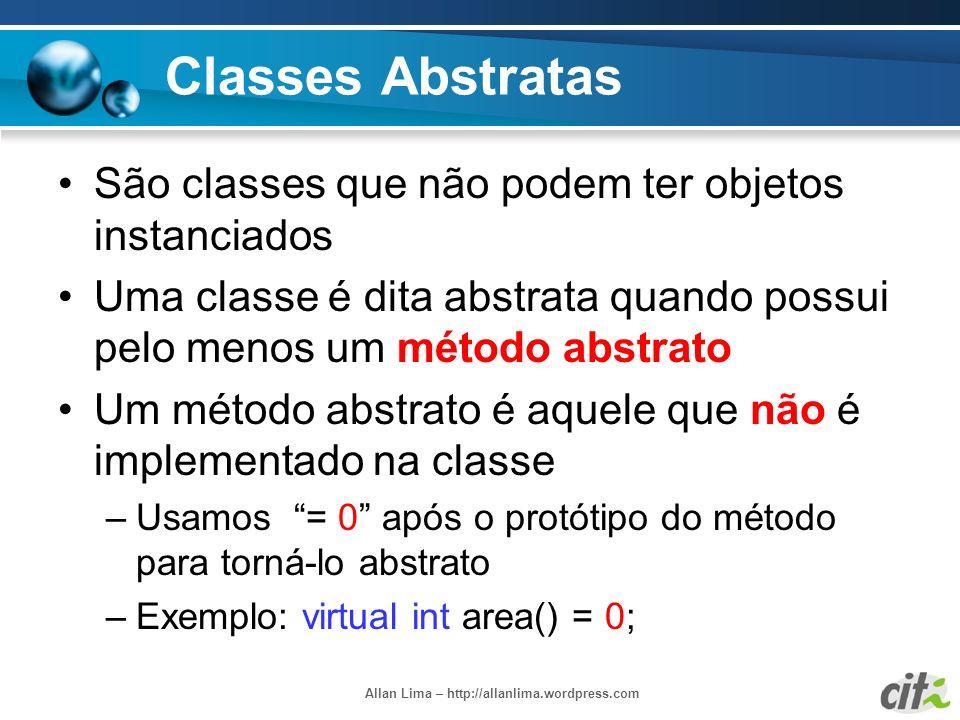 Allan Lima – http://allanlima.wordpress.com Classes Abstratas São classes que não podem ter objetos instanciados Uma classe é dita abstrata quando pos