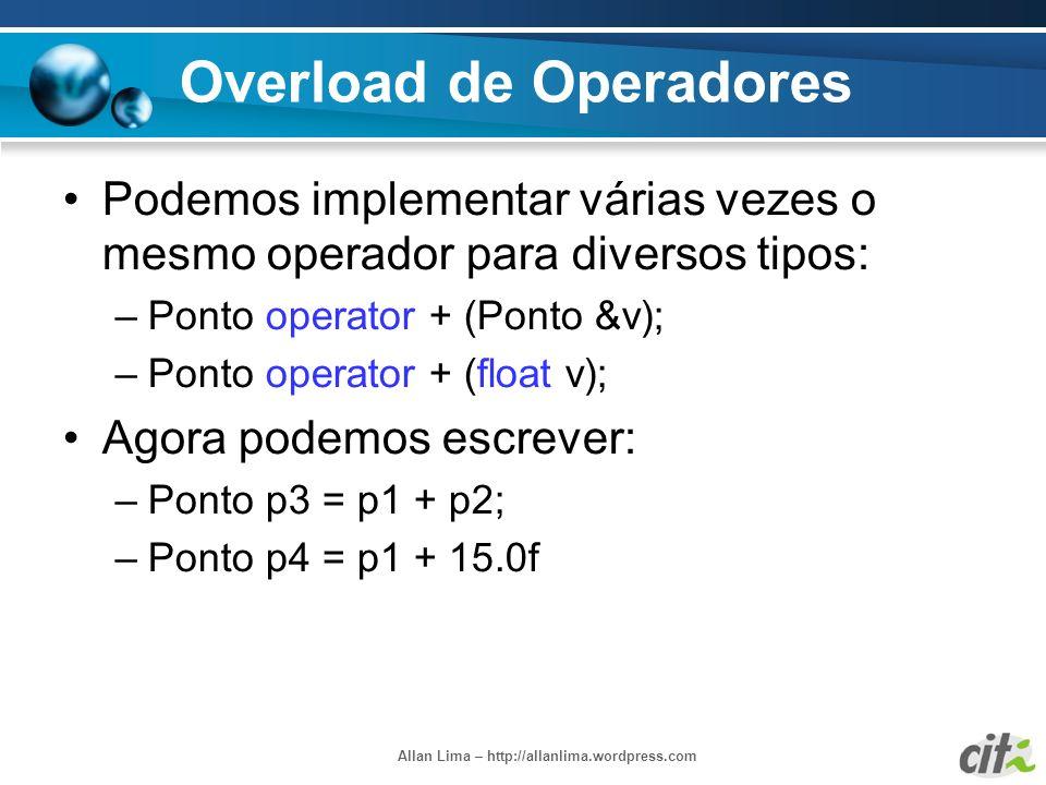 Allan Lima – http://allanlima.wordpress.com Overload de Operadores Podemos implementar várias vezes o mesmo operador para diversos tipos: –Ponto opera
