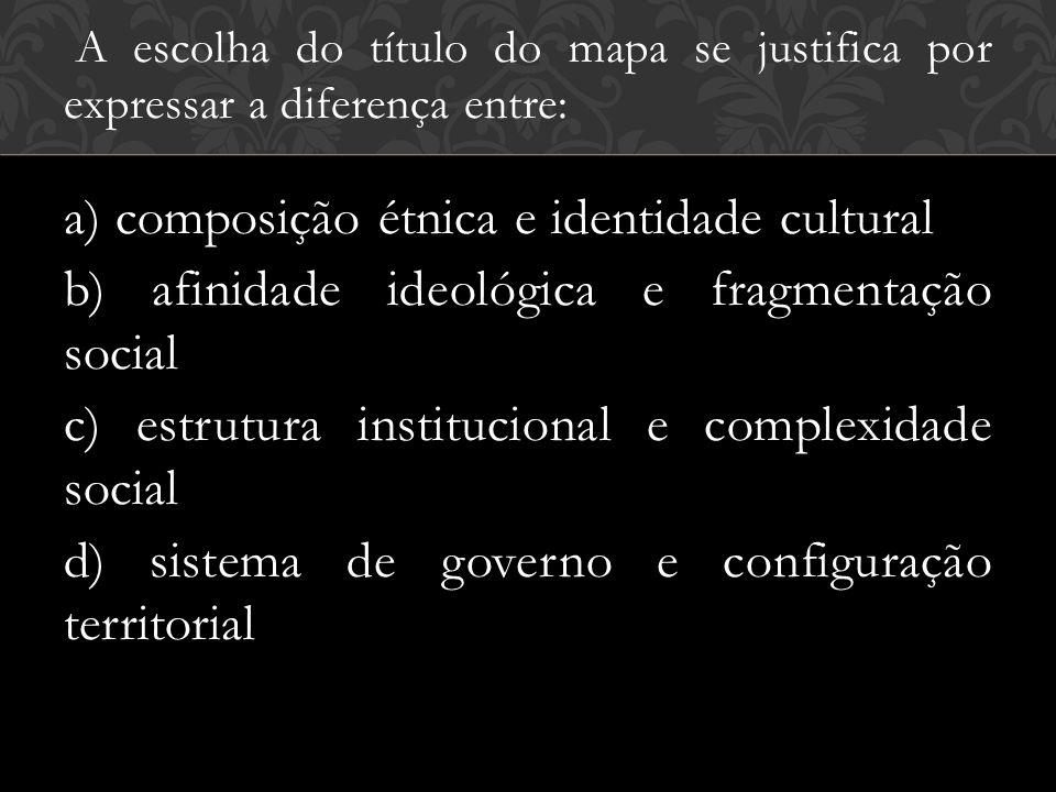 A escolha do título do mapa se justifica por expressar a diferença entre: a) composição étnica e identidade cultural b) afinidade ideológica e fragmen