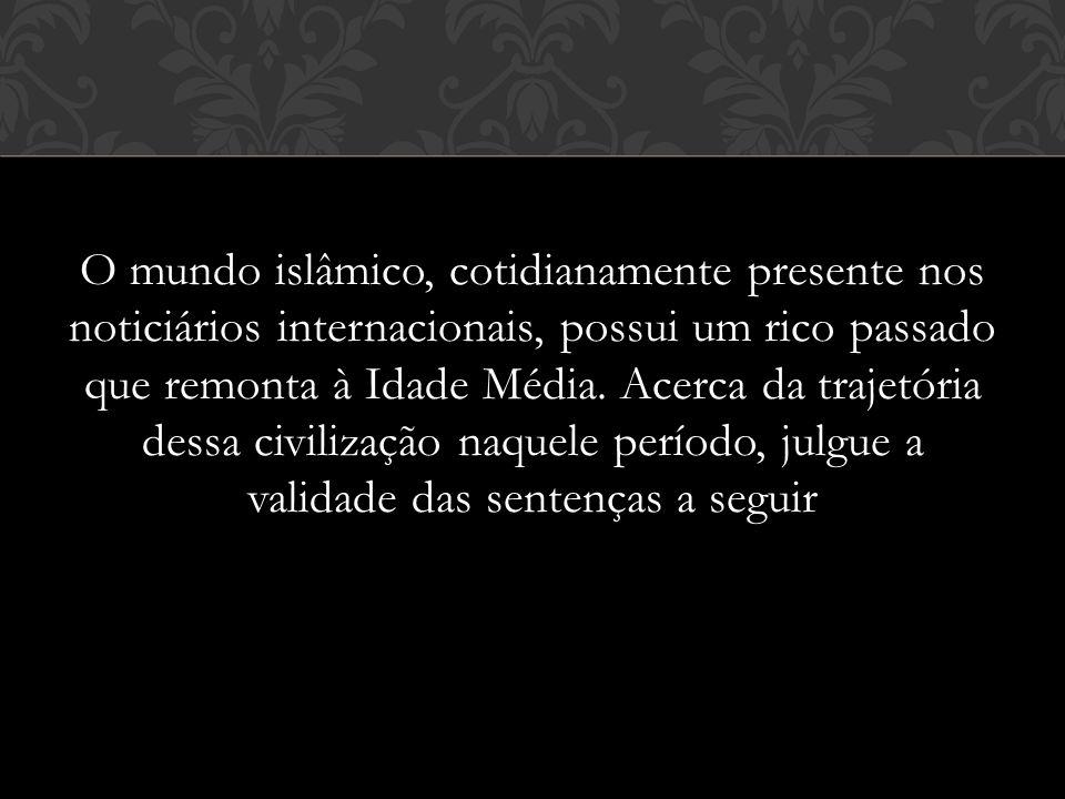 O mundo islâmico, cotidianamente presente nos noticiários internacionais, possui um rico passado que remonta à Idade Média. Acerca da trajetória dessa