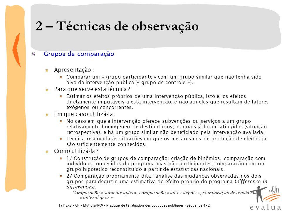 T9112XB - CH - ENA CISAP09 - Pratique de l'évaluation des politiques publiques - Séquence 4 - 2 2 – Técnicas de observação Grupos de comparação Aprese