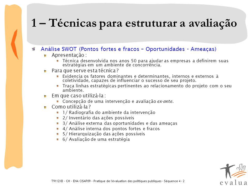T9112XB - CH - ENA CISAP09 - Pratique de l évaluation des politiques publiques - Séquence 4 - 2 3 - Técnicas para formular um julgamento Análise multicritério Apresentação : Técnica que permite considerar simultaneamente vários critérios intervindo em situações complexas.