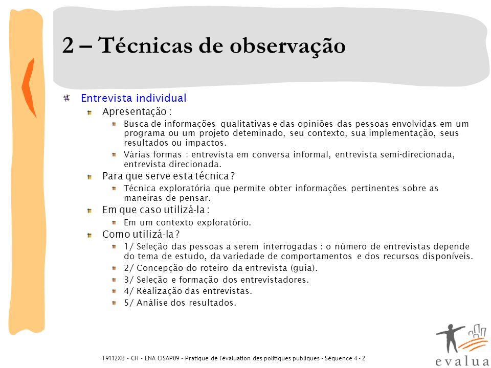 T9112XB - CH - ENA CISAP09 - Pratique de l évaluation des politiques publiques - Séquence 4 - 2 2 – Técnicas de observação Estudo de caso Apresentação : Estudo aprofundado de dados coletados a partir de casos específicos.
