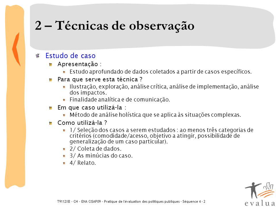 T9112XB - CH - ENA CISAP09 - Pratique de l'évaluation des politiques publiques - Séquence 4 - 2 2 – Técnicas de observação Estudo de caso Apresentação