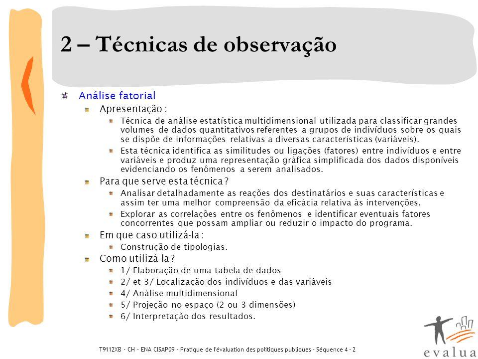 T9112XB - CH - ENA CISAP09 - Pratique de l'évaluation des politiques publiques - Séquence 4 - 2 2 – Técnicas de observação Análise fatorial Apresentaç