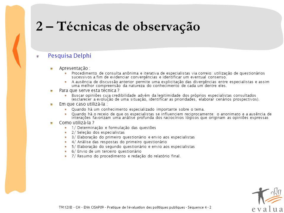 T9112XB - CH - ENA CISAP09 - Pratique de l évaluation des politiques publiques - Séquence 4 - 2 2 – Técnicas de observação Grupos de comparação Apresentação : Comparar um « grupo participante » com um grupo similar que não tenha sido alvo da intervenção pública (« grupo de controle »).
