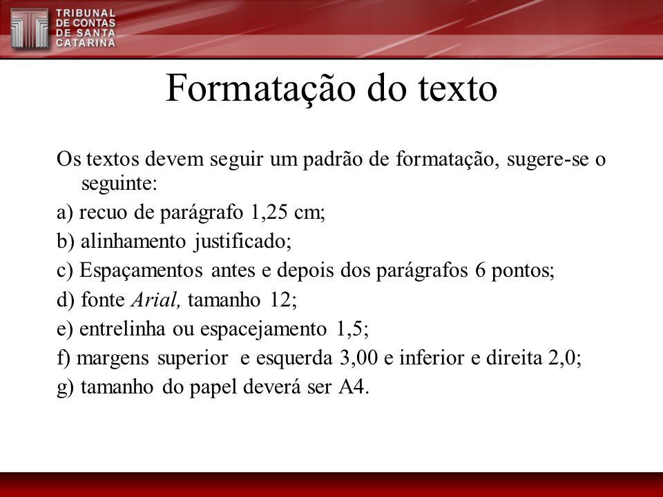 Formatação do texto Os textos devem seguir um padrão de formatação, sugere-se o seguinte: a) recuo de parágrafo 1,25 cm; b) alinhamento justificado; c