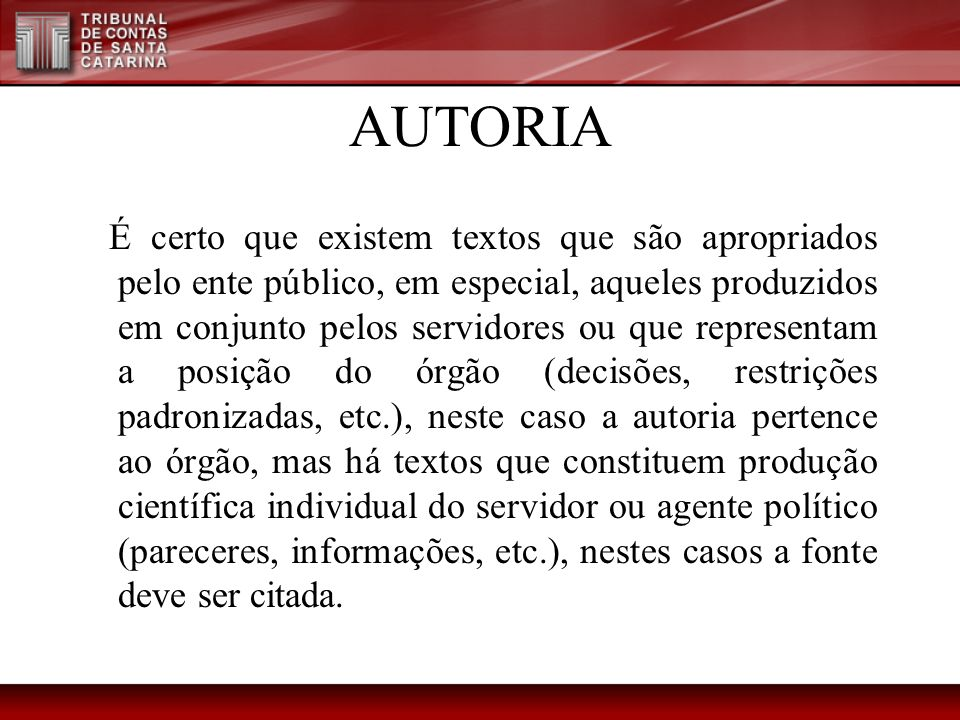 AUTORIA É certo que existem textos que são apropriados pelo ente público, em especial, aqueles produzidos em conjunto pelos servidores ou que represen