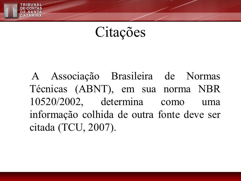 Citações A Associação Brasileira de Normas Técnicas (ABNT), em sua norma NBR 10520/2002, determina como uma informação colhida de outra fonte deve ser