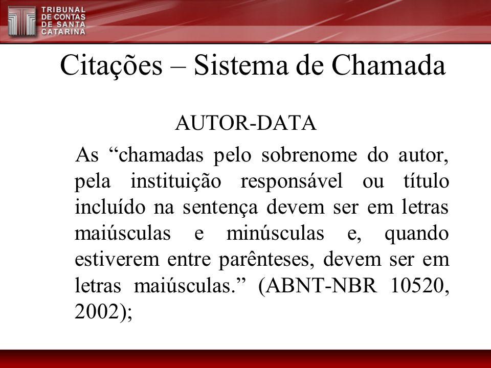 Citações – Sistema de Chamada AUTOR-DATA As chamadas pelo sobrenome do autor, pela instituição responsável ou título incluído na sentença devem ser em