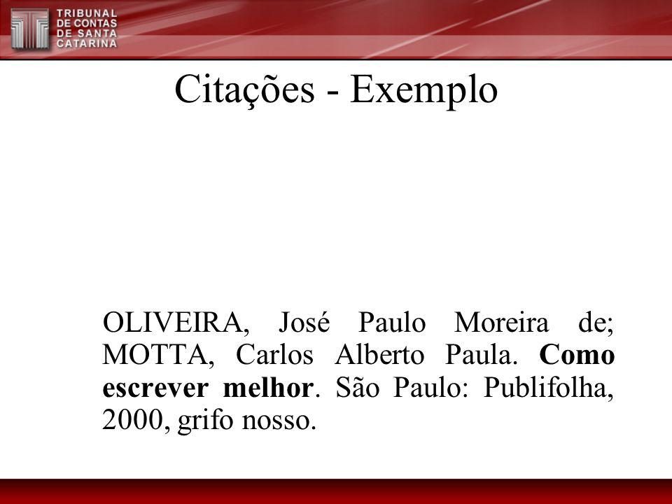 Citações - Exemplo OLIVEIRA, José Paulo Moreira de; MOTTA, Carlos Alberto Paula. Como escrever melhor. São Paulo: Publifolha, 2000, grifo nosso.
