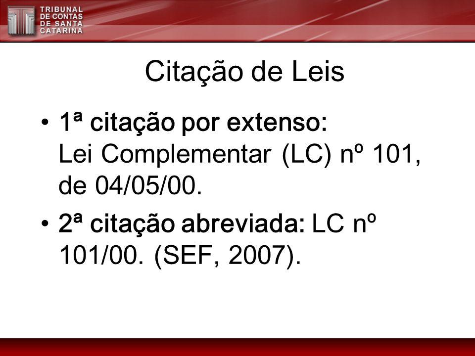 Citação de Leis 1ª citação por extenso: Lei Complementar (LC) nº 101, de 04/05/00. 2ª citação abreviada: LC nº 101/00. (SEF, 2007).