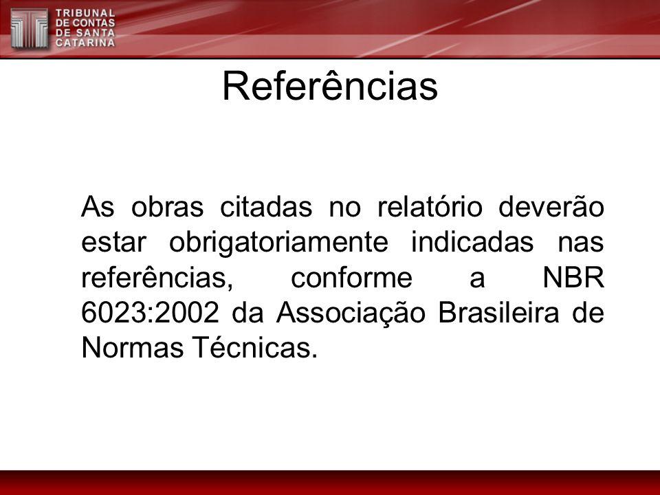 Referências As obras citadas no relatório deverão estar obrigatoriamente indicadas nas referências, conforme a NBR 6023:2002 da Associação Brasileira