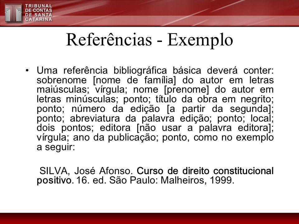 Referências - Exemplo Uma referência bibliográfica básica deverá conter: sobrenome [nome de família] do autor em letras maiúsculas; vírgula; nome [pre