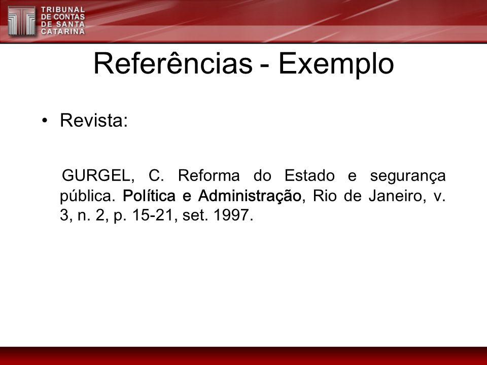 Referências - Exemplo Revista: GURGEL, C. Reforma do Estado e segurança pública. Política e Administração, Rio de Janeiro, v. 3, n. 2, p. 15-21, set.