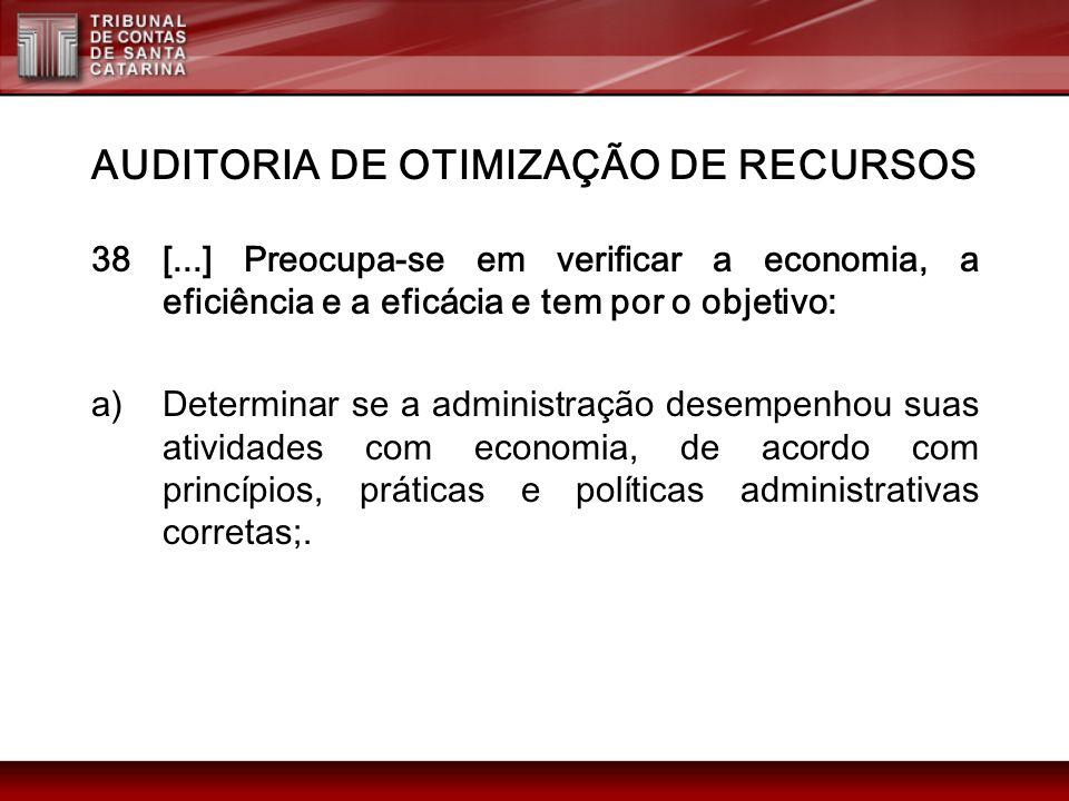 AUDITORIA DE OTIMIZAÇÃO DE RECURSOS 38 [...] Preocupa-se em verificar a economia, a eficiência e a eficácia e tem por o objetivo: a)Determinar se a ad