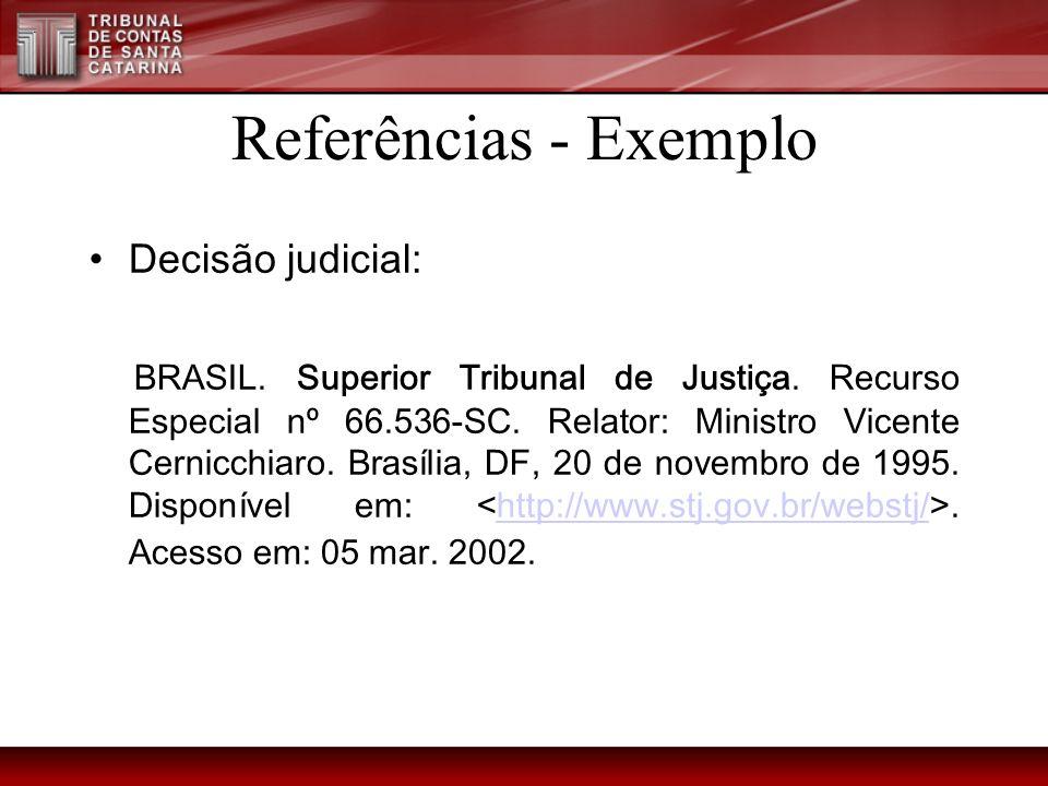 Referências - Exemplo Decisão judicial: BRASIL. Superior Tribunal de Justiça. Recurso Especial nº 66.536-SC. Relator: Ministro Vicente Cernicchiaro. B