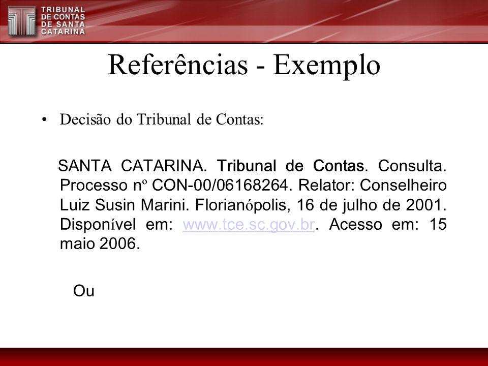 Referências - Exemplo Decisão do Tribunal de Contas: SANTA CATARINA. Tribunal de Contas. Consulta. Processo n º CON-00/06168264. Relator: Conselheiro