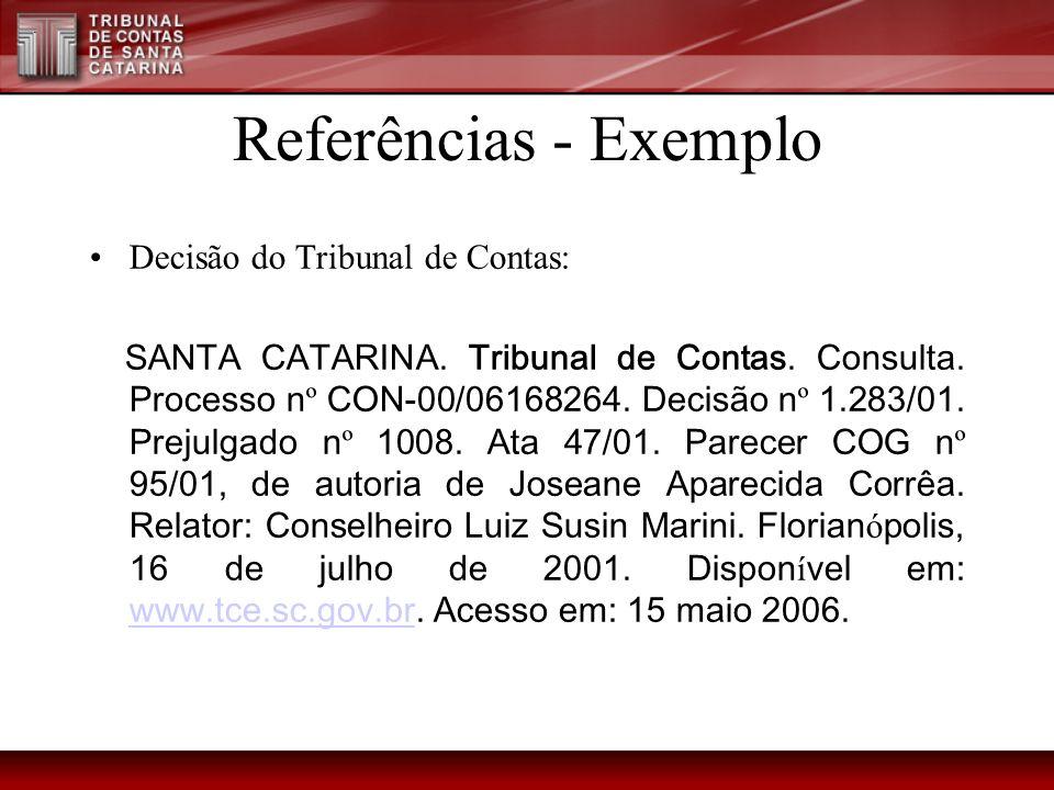 Referências - Exemplo Decisão do Tribunal de Contas: SANTA CATARINA. Tribunal de Contas. Consulta. Processo n º CON-00/06168264. Decisão n º 1.283/01.