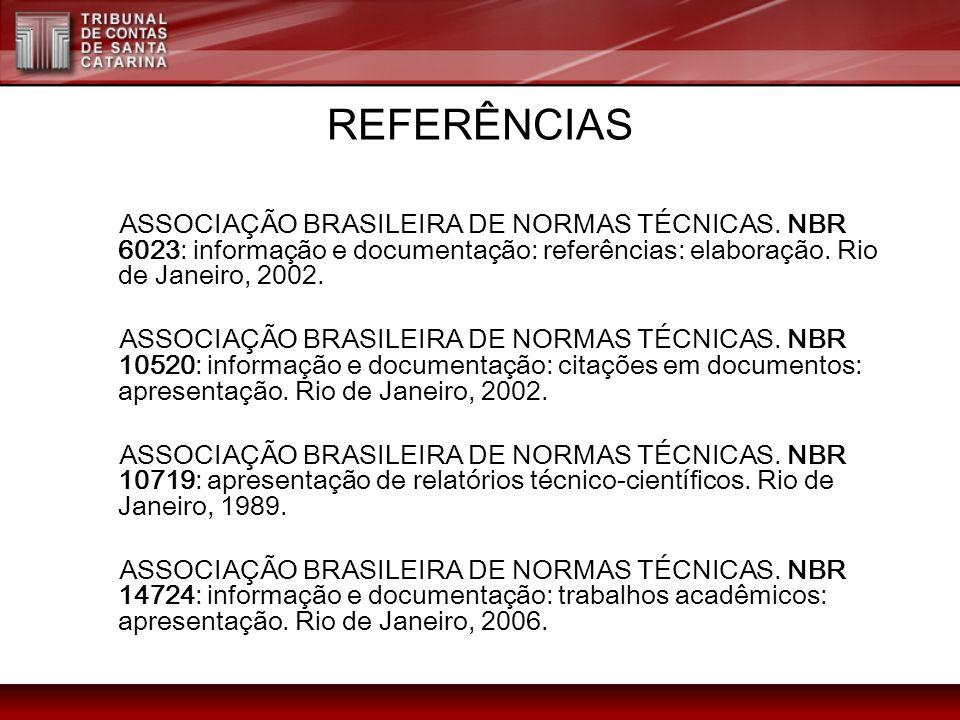 REFERÊNCIAS ASSOCIAÇÃO BRASILEIRA DE NORMAS TÉCNICAS. NBR 6023: informação e documentação: referências: elaboração. Rio de Janeiro, 2002. ASSOCIAÇÃO B