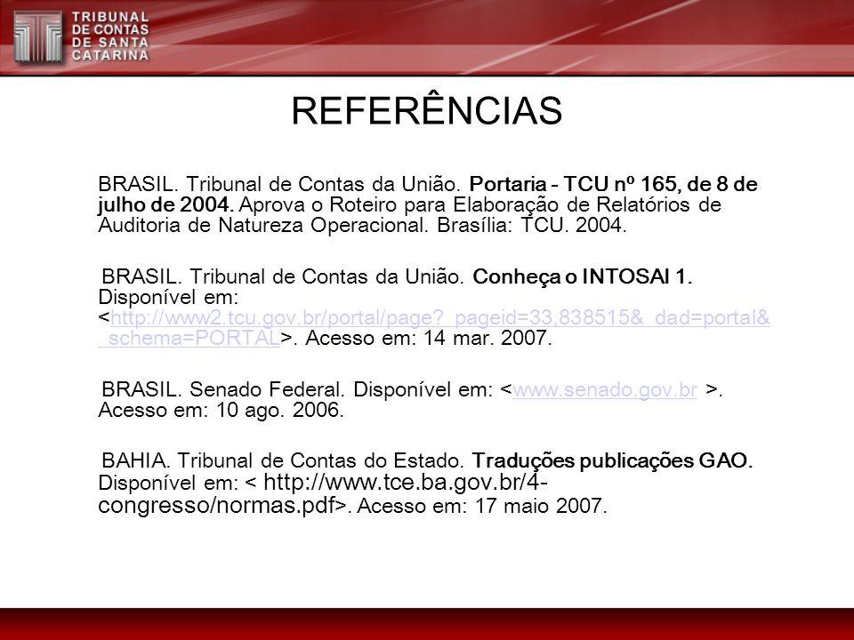 REFERÊNCIAS BRASIL. Tribunal de Contas da União. Portaria - TCU nº 165, de 8 de julho de 2004. Aprova o Roteiro para Elaboração de Relatórios de Audit