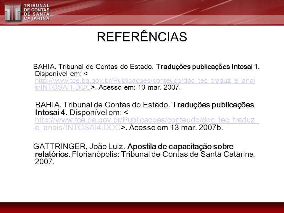 REFERÊNCIAS BAHIA. Tribunal de Contas do Estado. Traduções publicações Intosai 1. Disponível em:. Acesso em: 13 mar. 2007. http://www.tce.ba.gov.br/Pu