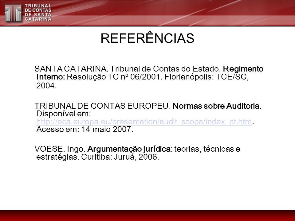 REFERÊNCIAS SANTA CATARINA. Tribunal de Contas do Estado. Regimento Interno: Resolução TC nº 06/2001. Florianópolis: TCE/SC, 2004. TRIBUNAL DE CONTAS