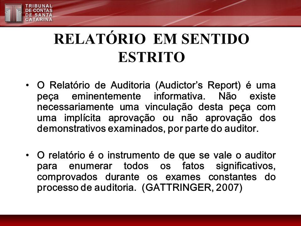 RELATÓRIO EM SENTIDO ESTRITO O Relatório de Auditoria (Audictors Report) é uma peça eminentemente informativa. Não existe necessariamente uma vinculaç